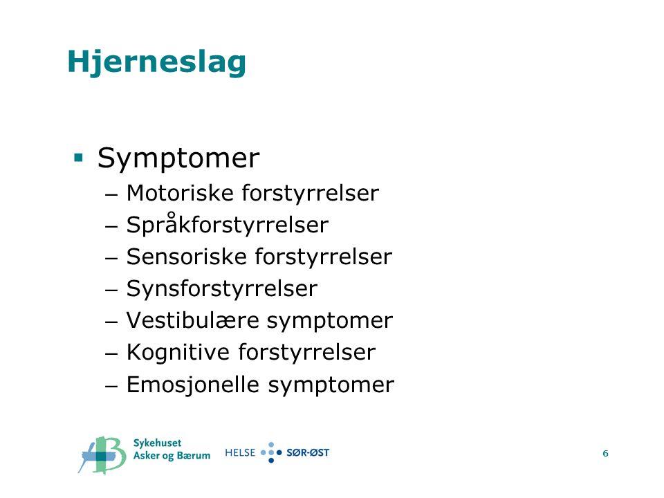 6 Hjerneslag  Symptomer – Motoriske forstyrrelser – Språkforstyrrelser – Sensoriske forstyrrelser – Synsforstyrrelser – Vestibulære symptomer – Kognitive forstyrrelser – Emosjonelle symptomer