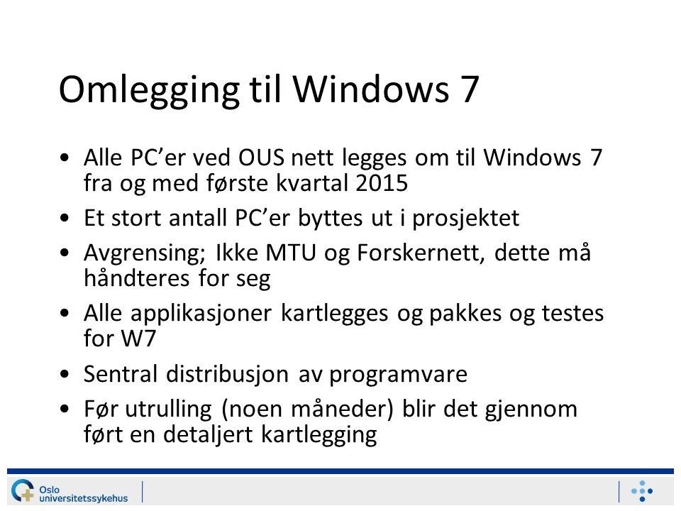 Omlegging til Windows 7 Alle PC'er ved OUS nett legges om til Windows 7 fra og med første kvartal 2015 Et stort antall PC'er byttes ut i prosjektet Avgrensing; Ikke MTU og Forskernett, dette må håndteres for seg Alle applikasjoner kartlegges og pakkes og testes for W7 Sentral distribusjon av programvare Før utrulling (noen måneder) blir det gjennom ført en detaljert kartlegging