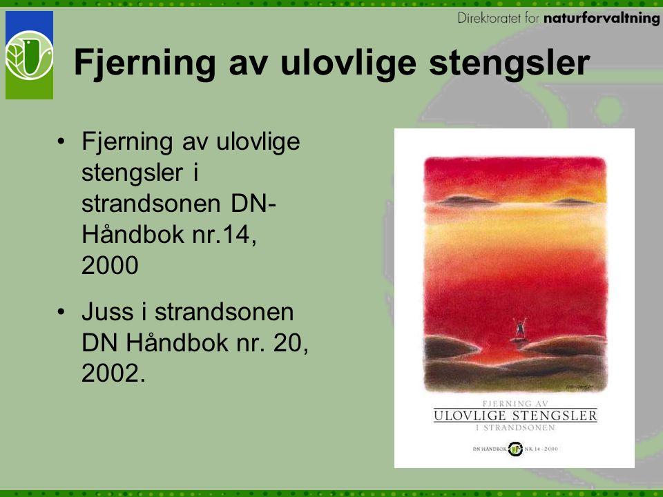 Fjerning av ulovlige stengsler i strandsonen DN- Håndbok nr.14, 2000 Juss i strandsonen DN Håndbok nr. 20, 2002.