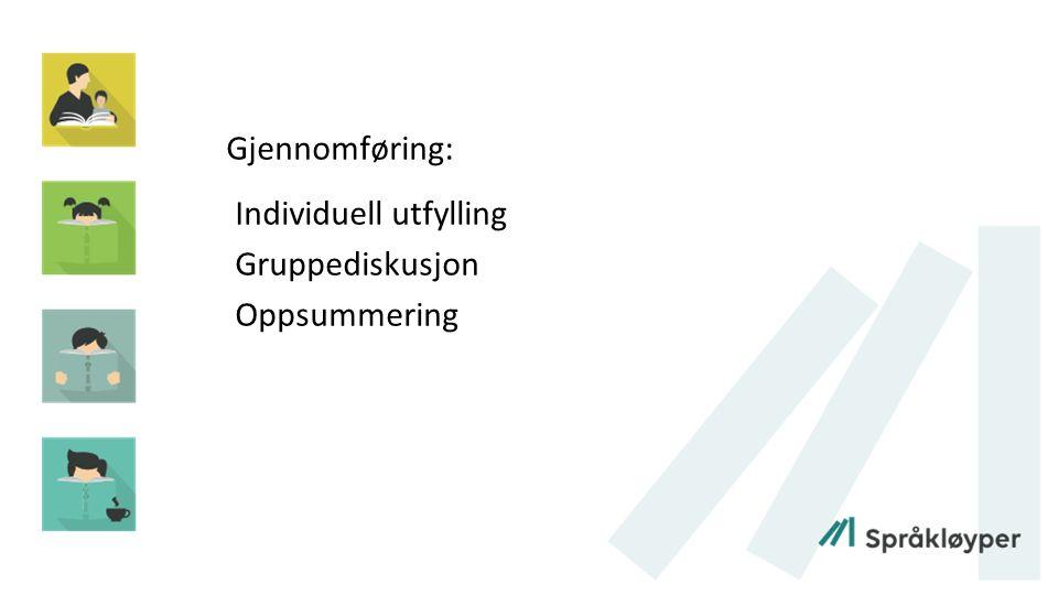 Gjennomføring: Individuell utfylling Gruppediskusjon Oppsummering