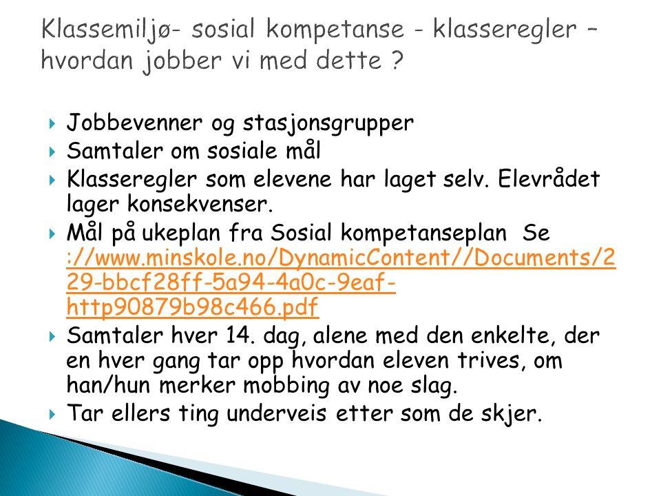  Jobbevenner og stasjonsgrupper  Samtaler om sosiale mål  Klasseregler som elevene har laget selv.