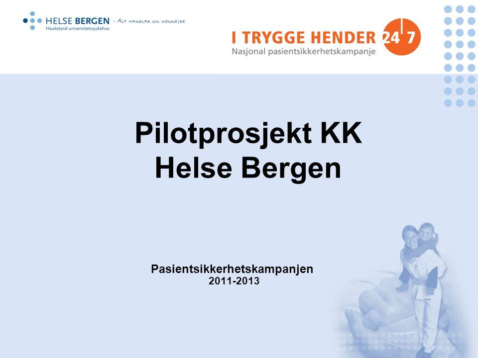 Pasientsikkerhetskampanjen 2011-2013 Pilotprosjekt KK Helse Bergen