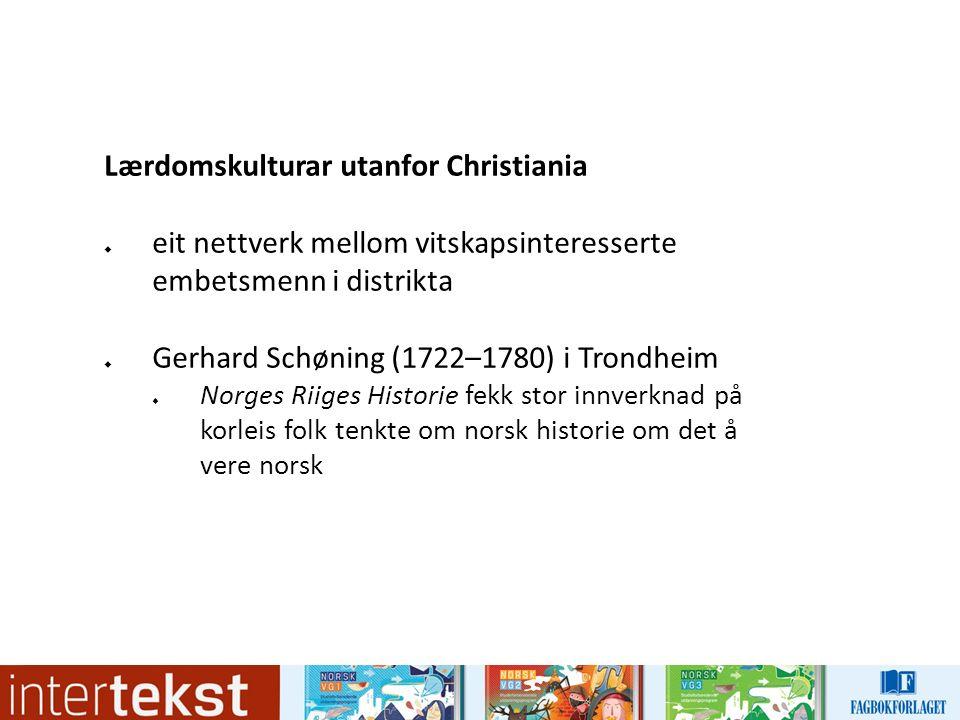 Lærdomskulturar utanfor Christiania  eit nettverk mellom vitskapsinteresserte embetsmenn i distrikta  Gerhard Schøning (1722–1780) i Trondheim  Nor
