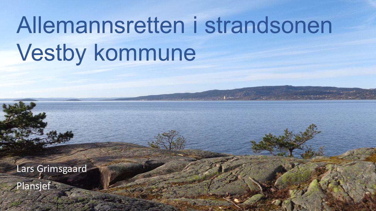 Allemannsretten i strandsonen Vestby kommune Lars Grimsgaard Plansjef