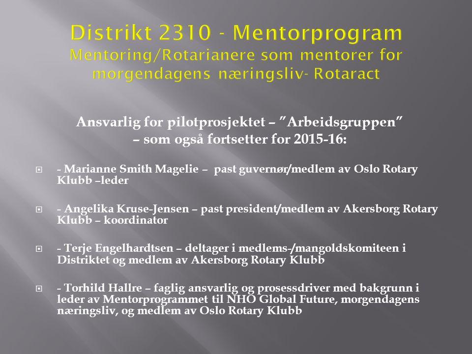 """Ansvarlig for pilotprosjektet – """"Arbeidsgruppen"""" – som også fortsetter for 2015-16:  - Marianne Smith Magelie – past guvernør/medlem av Oslo Rotary K"""