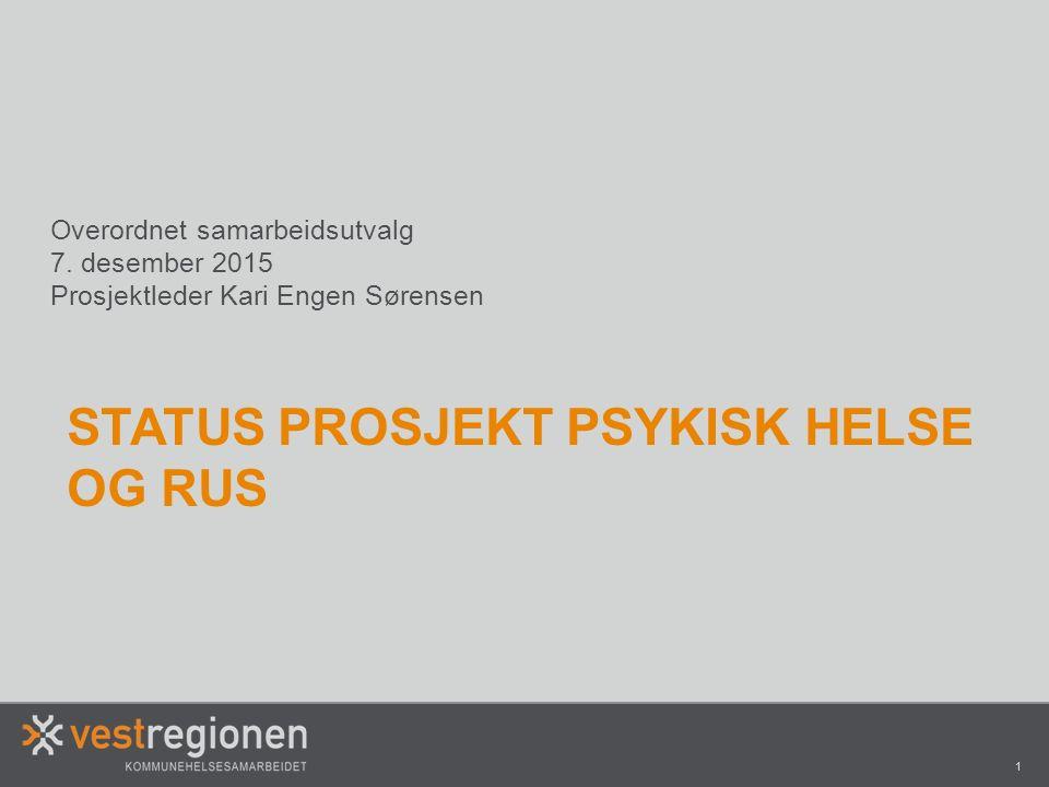 1 STATUS PROSJEKT PSYKISK HELSE OG RUS Overordnet samarbeidsutvalg 7.