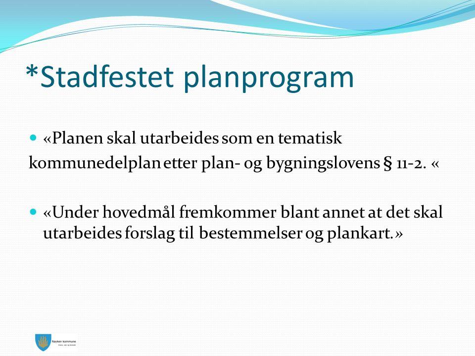 *Stadfestet planprogram «Planen skal utarbeides som en tematisk kommunedelplan etter plan- og bygningslovens § 11-2.