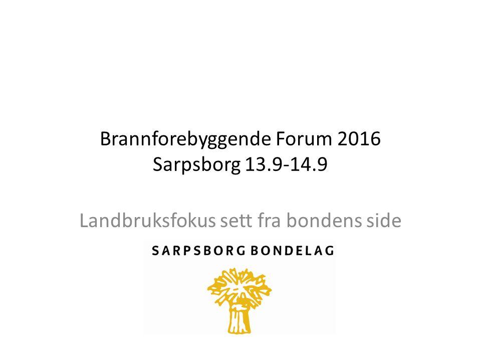Brannforebyggende Forum 2016 Sarpsborg 13.9-14.9 Landbruksfokus sett fra bondens side