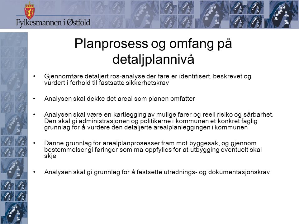 Planprosess og omfang på detaljplannivå Gjennomføre detaljert ros-analyse der fare er identifisert, beskrevet og vurdert i forhold til fastsatte sikke