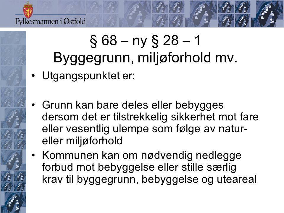 § 68 – ny § 28 – 1 Byggegrunn, miljøforhold mv.