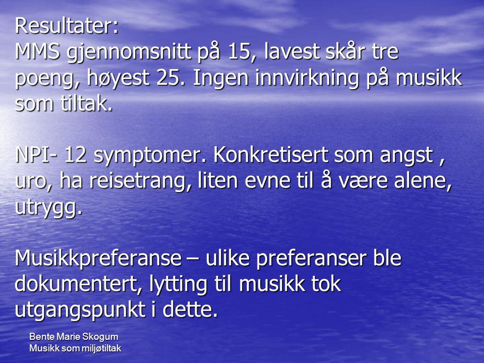 Bente Marie Skogum Musikk som miljøtiltak Resultater: MMS gjennomsnitt på 15, lavest skår tre poeng, høyest 25.