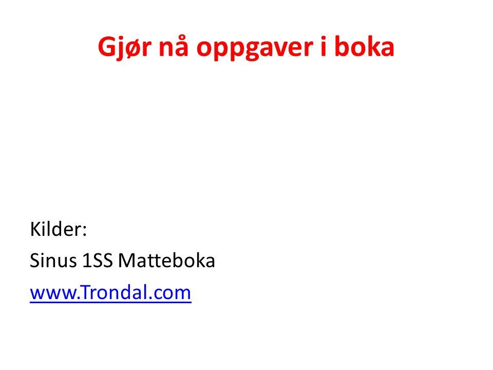 Gjør nå oppgaver i boka Kilder: Sinus 1SS Matteboka www.Trondal.com