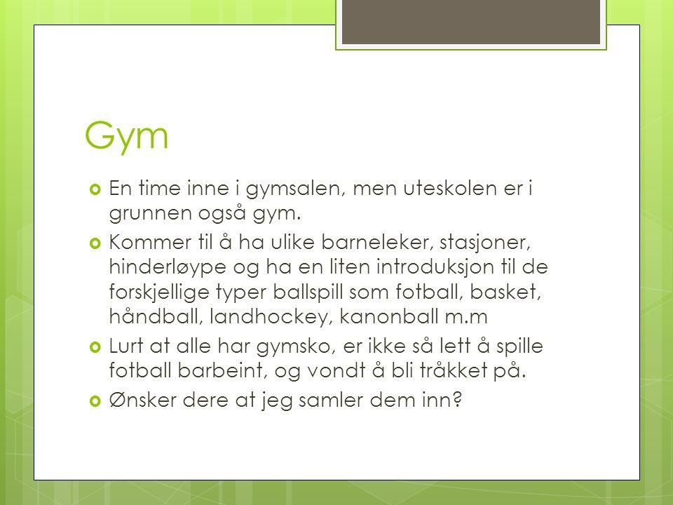 Gym  En time inne i gymsalen, men uteskolen er i grunnen også gym.