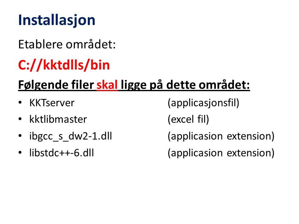 Installasjon Etablere området: C://kktdlls/bin Følgende filer skal ligge på dette området: KKTserver (applicasjonsfil) kktlibmaster (excel fil) ibgcc_