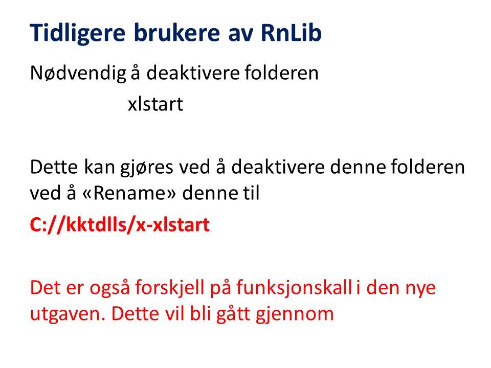 Tidligere brukere av RnLib Nødvendig å deaktivere folderen xlstart Dette kan gjøres ved å deaktivere denne folderen ved å «Rename» denne til C://kktdl