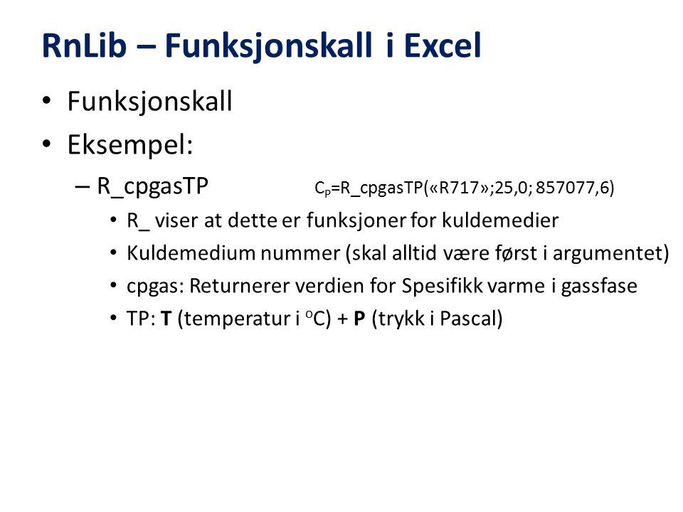 RnLib – Funksjonskall i Excel Funksjonskall Eksempel: – R_cpgasTP C P =R_cpgasTP(«R717»;25,0; 857077,6) R_ viser at dette er funksjoner for kuldemedie