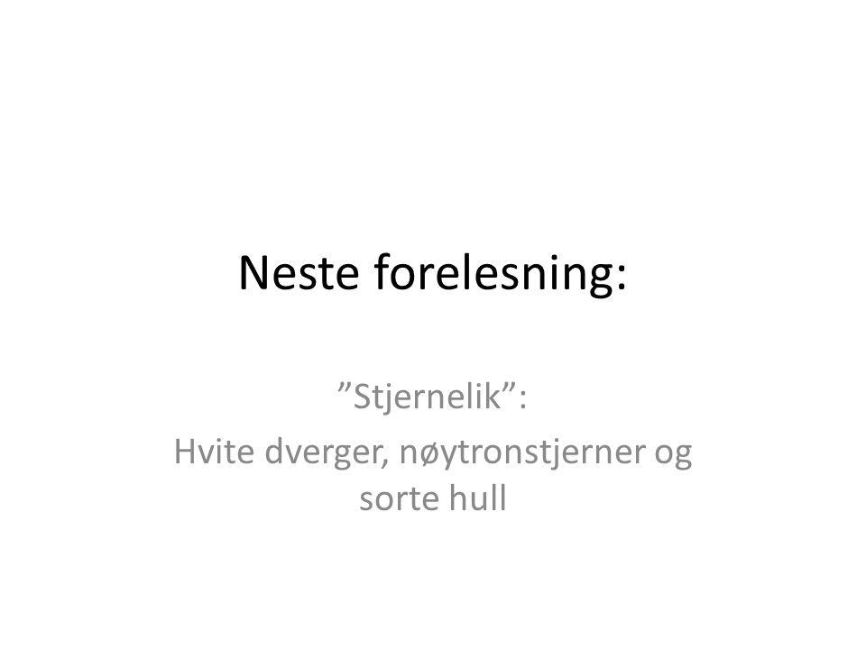 "Neste forelesning: ""Stjernelik"": Hvite dverger, nøytronstjerner og sorte hull"