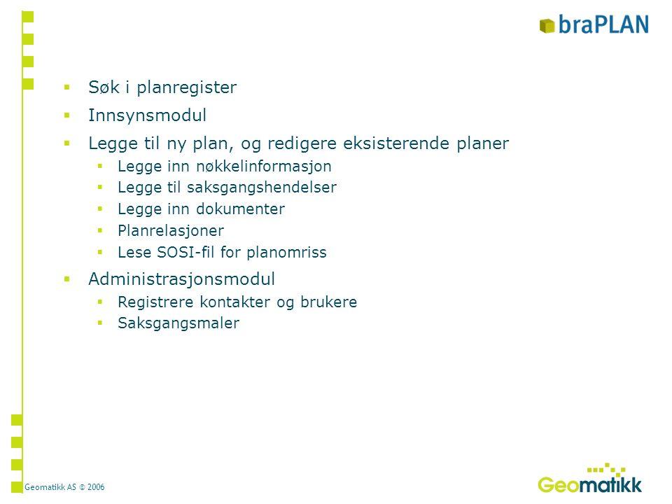 Geomatikk AS © 2006 braPLAN administrasjonsmodul  Oversikt over tilgjengelige saksgangsmaler En kommune kan få definert flere forskjellige saksgangsmaler.