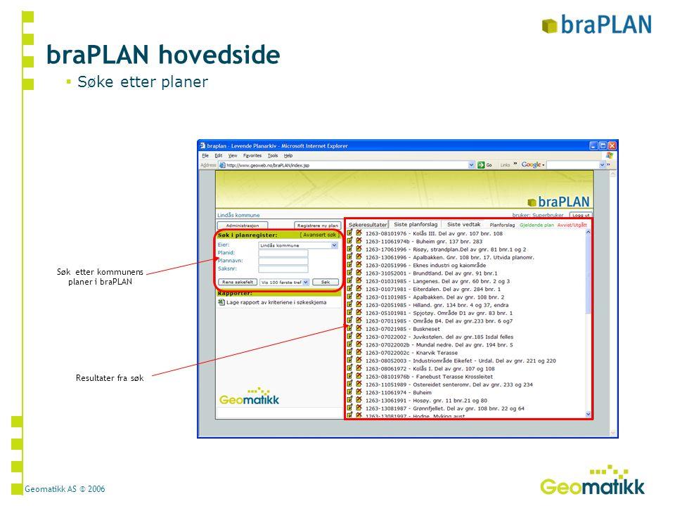 Geomatikk AS © 2006 Legg inn søkekriterier, og trykk søk braPLAN hovedside  Eksport av søkeresultater til Excel  For enklere å generere rapporter og statistikk Be om å få rapport.