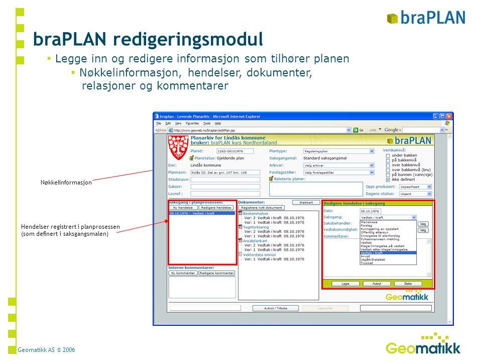 Geomatikk AS © 2006 braPLAN redigeringsmodul Saksdokumenter blir lastet opp, og knyttet til planen sammen med nøkkelinformasjon om dokumentet.