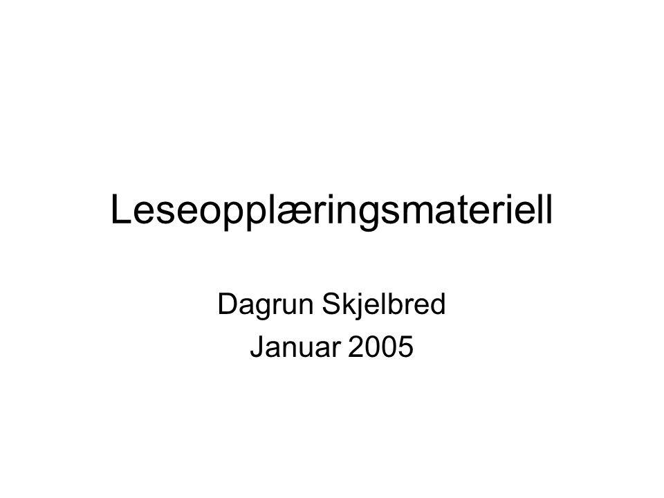 Leseopplæringsmateriell Dagrun Skjelbred Januar 2005