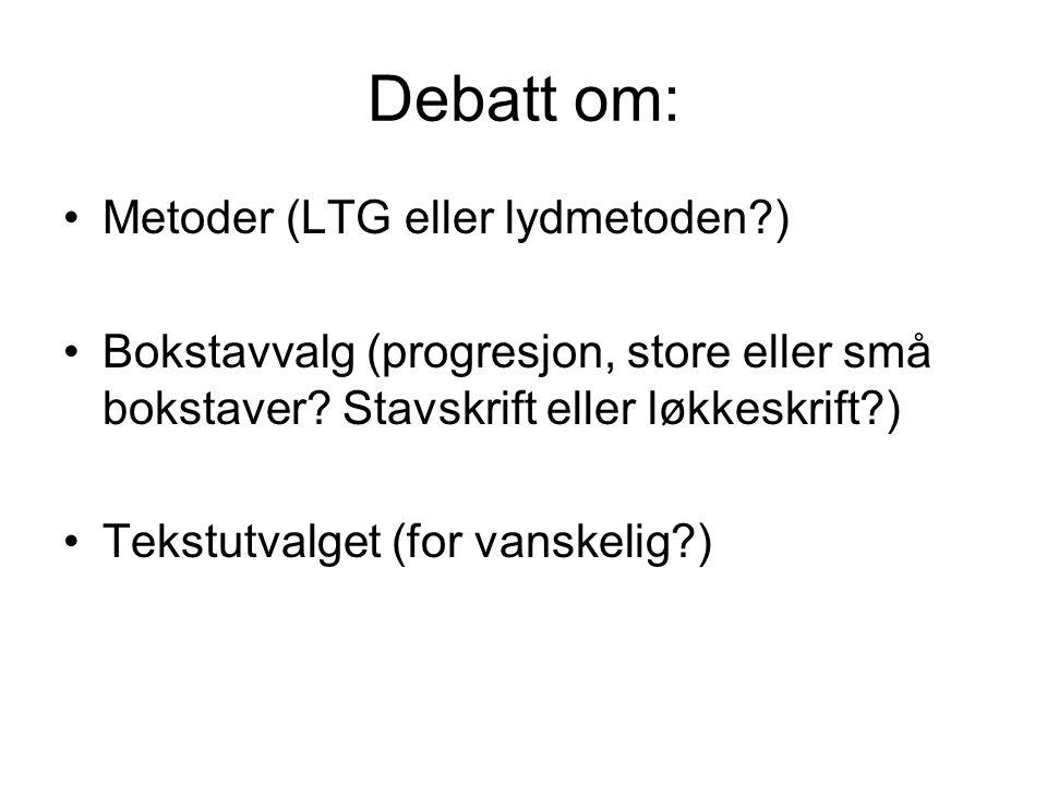 Debatt om: Metoder (LTG eller lydmetoden?) Bokstavvalg (progresjon, store eller små bokstaver? Stavskrift eller løkkeskrift?) Tekstutvalget (for vansk