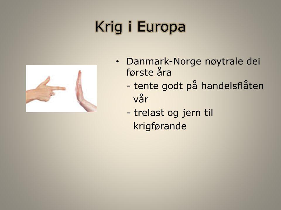 Danmark-Norge nøytrale dei første åra - tente godt på handelsflåten vår - trelast og jern til krigførande