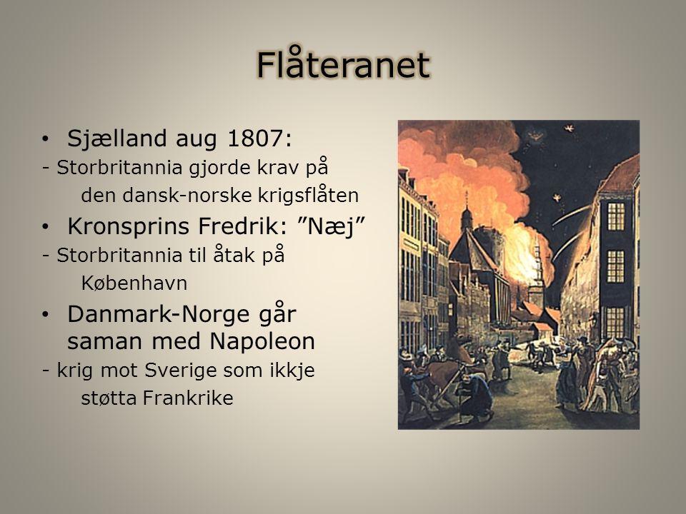 Sjælland aug 1807: - Storbritannia gjorde krav på den dansk-norske krigsflåten Kronsprins Fredrik: Næj - Storbritannia til åtak på København Danmark-Norge går saman med Napoleon - krig mot Sverige som ikkje støtta Frankrike