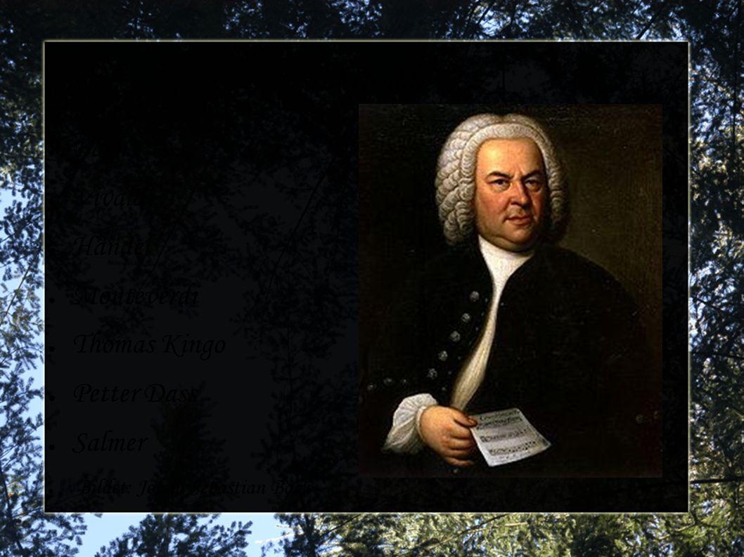Musikk ● Bach ● Vivaldi ● Händel ● Monteverdi ● Thomas Kingo ● Petter Dass ● Salmer ● Bildet: Johan Sebastian Bach