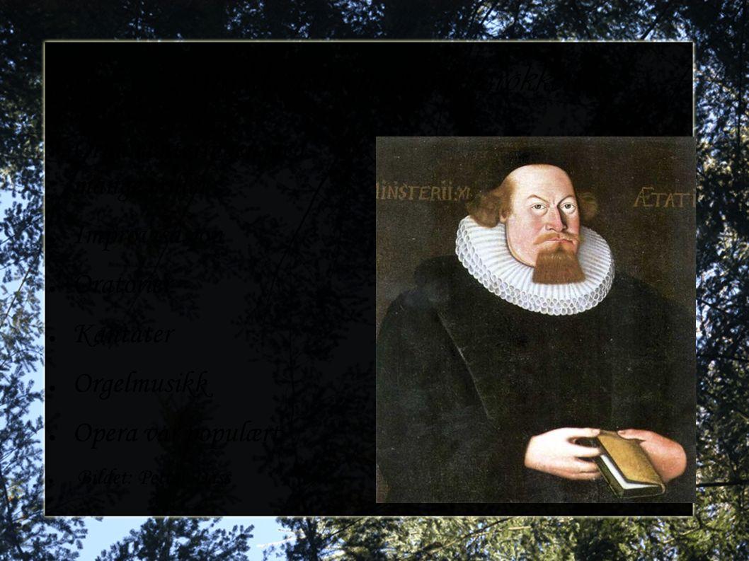Musikkens kjennetegn barokken ● Ornamenteringen med mange triller ● Improvisasjon ● Oratorier ● Kantater ● Orgelmusikk ● Opera var populært ● Bildet: