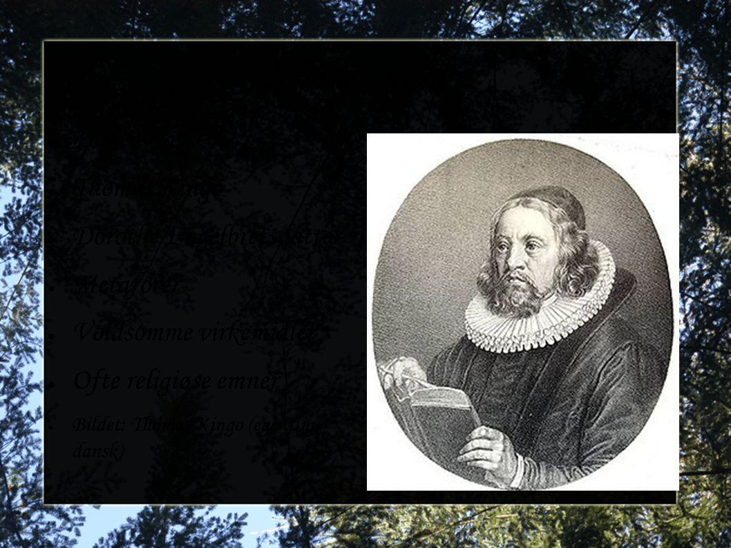 Norsk litteratur ● Petter Dass ● Thomas Kingo ● Dorothe Engelbretsdatter ● Metaforer ● Voldsomme virkemidler ● Ofte religiøse emner ● Bildet: Thomas K