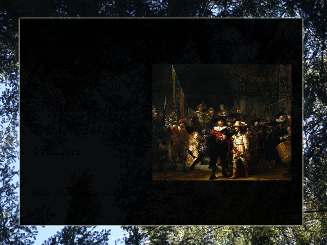 Malerkunst ● Rembrandt 1606-1669 ● Rubens 1577-1640 ● El Greco 1541-1614 ● Reni 1575-1642 ● Velàzquez ● Bilde: Nattevakten av Rembrandt