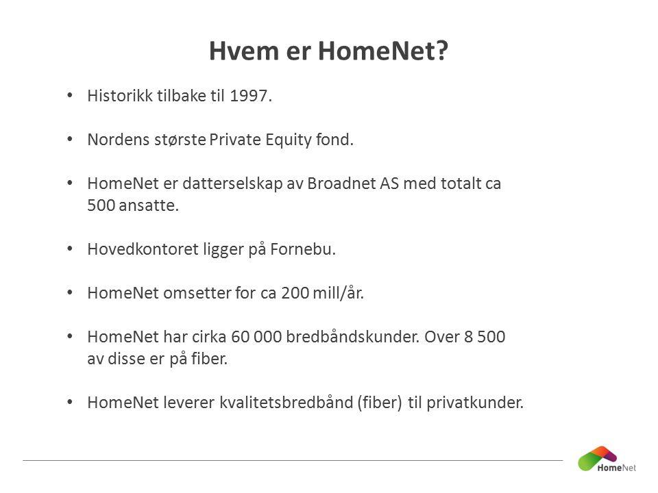 Hvem er HomeNet? Historikk tilbake til 1997. Nordens største Private Equity fond. HomeNet er datterselskap av Broadnet AS med totalt ca 500 ansatte. H