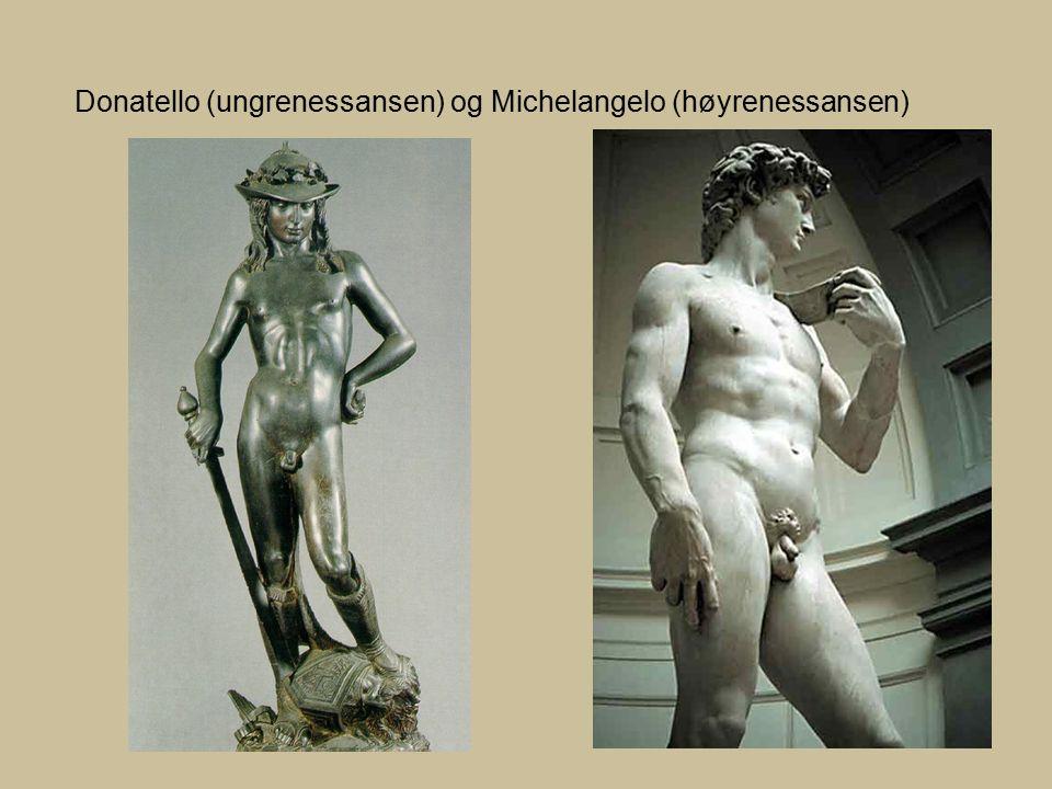 Donatello (ungrenessansen) og Michelangelo (høyrenessansen)