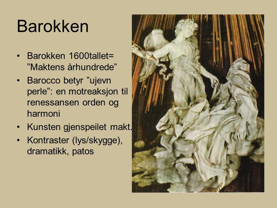 Barokken Barokken 1600tallet= Maktens århundrede Barocco betyr ujevn perle : en motreaksjon til renessansen orden og harmoni Kunsten gjenspeilet makt.