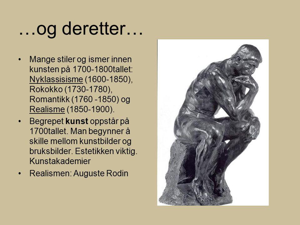 …og deretter… Mange stiler og ismer innen kunsten på 1700-1800tallet: Nyklassisisme (1600-1850), Rokokko (1730-1780), Romantikk (1760 -1850) og Realisme (1850-1900).