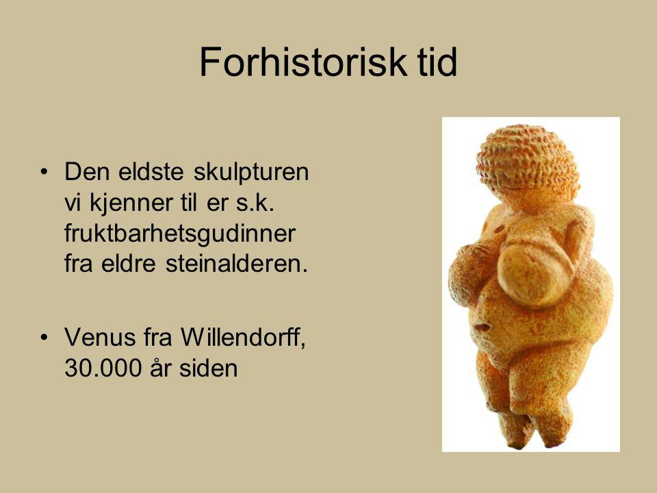 Forhistorisk tid Den eldste skulpturen vi kjenner til er s.k.