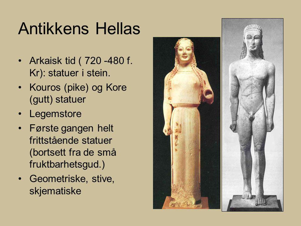 Antikkens Hellas Arkaisk tid ( 720 -480 f. Kr): statuer i stein.