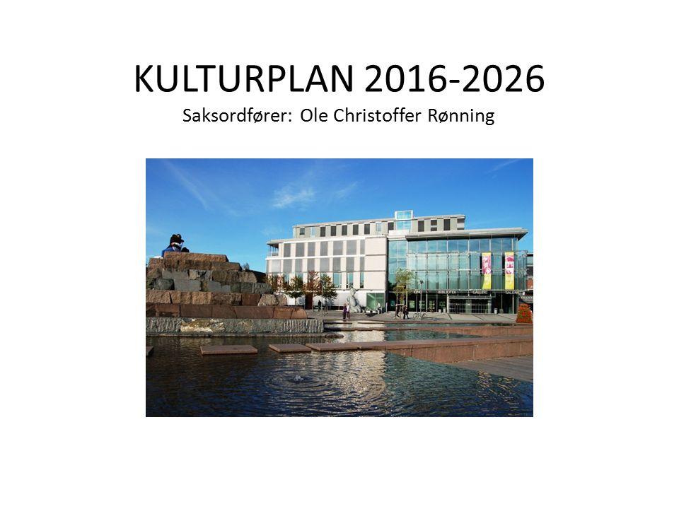 KULTURPLAN 2016-2026 Saksordfører: Ole Christoffer Rønning
