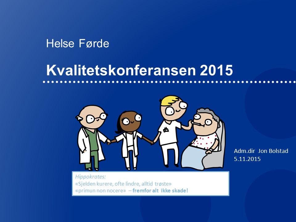 Helse Førde Kvalitetskonferansen 2015 Adm.dir Jon Bolstad 5.11.2015 Hippokrates: «Sjelden kurere, ofte lindre, alltid trøste» «primun non nocere» – fremfor alt ikke skade!