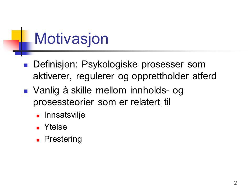 2 Motivasjon Definisjon: Psykologiske prosesser som aktiverer, regulerer og opprettholder atferd Vanlig å skille mellom innholds- og prosessteorier som er relatert til Innsatsvilje Ytelse Prestering