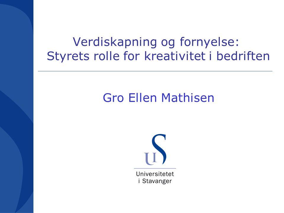 Verdiskapning og fornyelse: Styrets rolle for kreativitet i bedriften Gro Ellen Mathisen
