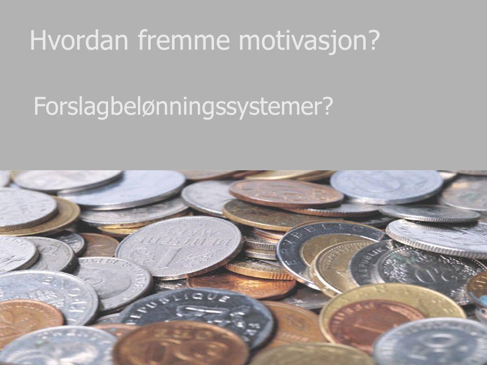 Hvordan fremme motivasjon? Forslagbelønningssystemer?