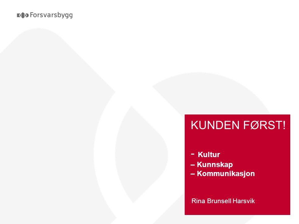 KUNDEN FØRST! - Kultur – Kunnskap – Kommunikasjon Rina Brunsell Harsvik