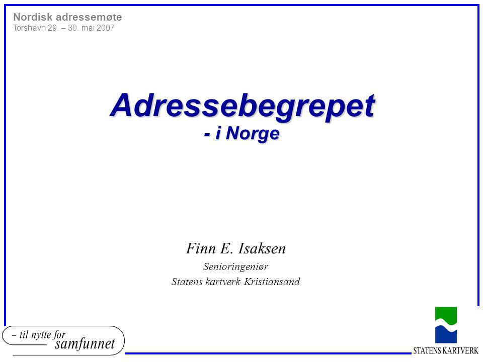 Nordisk adressemøte Torshavn 29. – 30. mai 2007 Adressebegrepet - i Norge Finn E.