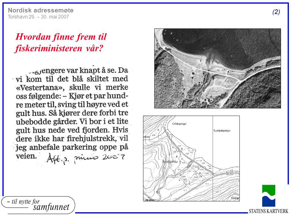 (2) Nordisk adressemøte Torshavn 29. – 30. mai 2007 Hvordan finne frem til fiskeriministeren vår