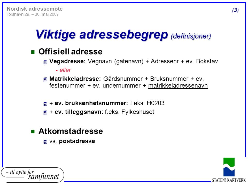 Viktige adressebegrep (definisjoner) n Offisiell adresse 4 Vegadresse: Vegnavn (gatenavn) + Adressenr + ev.