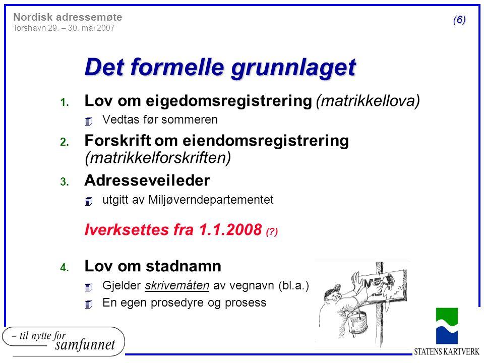 Det formelle grunnlaget 1. Lov om eigedomsregistrering (matrikkellova) 4 Vedtas før sommeren 2.