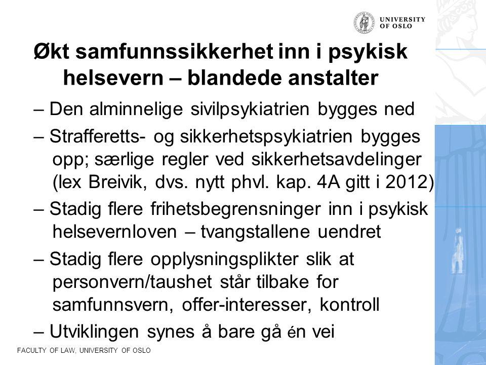 FACULTY OF LAW, UNIVERSITY OF OSLO Økt samfunnssikkerhet inn i psykisk helsevern – blandede anstalter – Den alminnelige sivilpsykiatrien bygges ned – Strafferetts- og sikkerhetspsykiatrien bygges opp; særlige regler ved sikkerhetsavdelinger (lex Breivik, dvs.