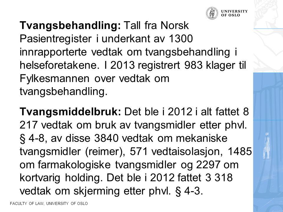 FACULTY OF LAW, UNIVERSITY OF OSLO Tvangsbehandling: Tall fra Norsk Pasientregister i underkant av 1300 innrapporterte vedtak om tvangsbehandling i helseforetakene.